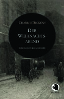 Charles Dickens: Der Weihnachtsabend (ApeBook Classics)