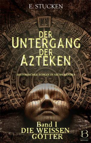 Untergang der Azteken. Band 1