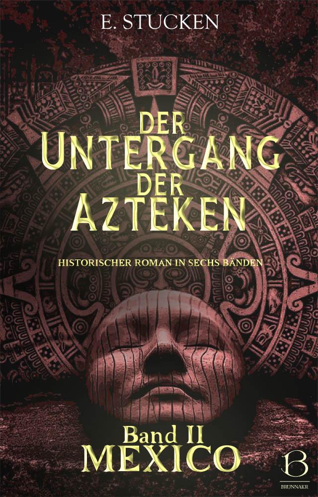 Untergang der Azteken. Band 2