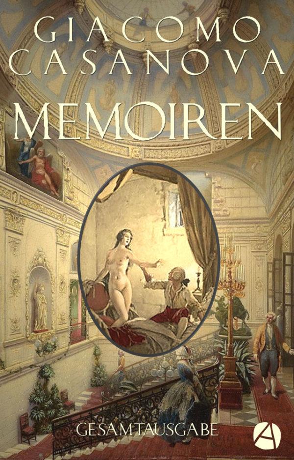 Casanova: Memoiren. Gesamtausgabe