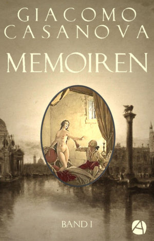 Casanova: Memoiren. Band 1