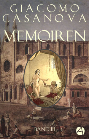 Casanova: Memoiren. Band 3