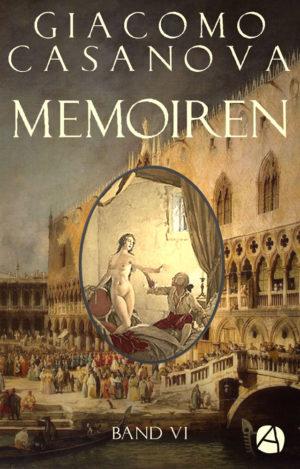 Casanova: Memoiren. Band 6
